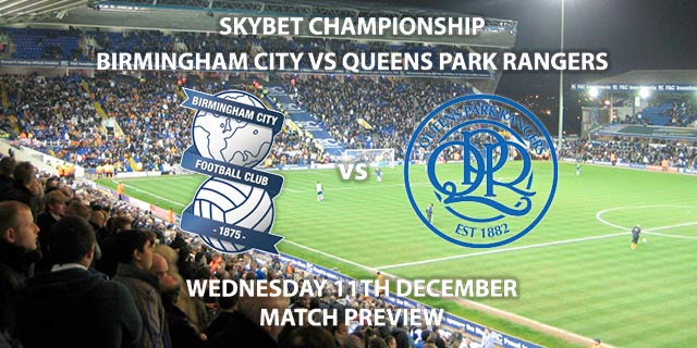 Match Betting Preview - Birmingham City vs Queens Park Rangers. Wedensday 11th December 2019, The Championship - St Andrew's. Live on Sky Sports Main Event HD – Kick-Off: 19:45 GMT.
