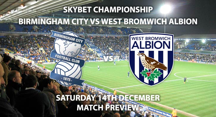 Match Betting Preview - Birmingham City vs West Bromwich Albion. Saturday 14th December 2019, The Championship - St Andrew's. Live on Sky Sports Football HD – Kick-Off: 12:30 GMT.