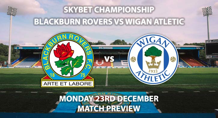 Match Betting Preview - Blackburn Rovers vs Wigan Athletic. Monday 23rd December 2019, The Championship - Ewood Park. Live on Sky Sports Football HD – Kick-Off: 19:45 GMT.
