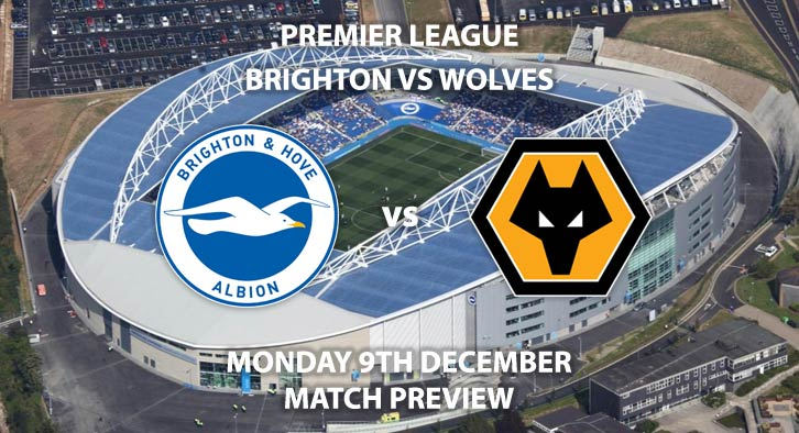 Match Betting Preview - Brighton and Hove Albion vs Wolverhampton Wanderers. Sunday 8th December 2019, FA Premier League - Amex Stadium. Live on Sky Sports Premier League HD – Kick-Off: 16:30 GMT.
