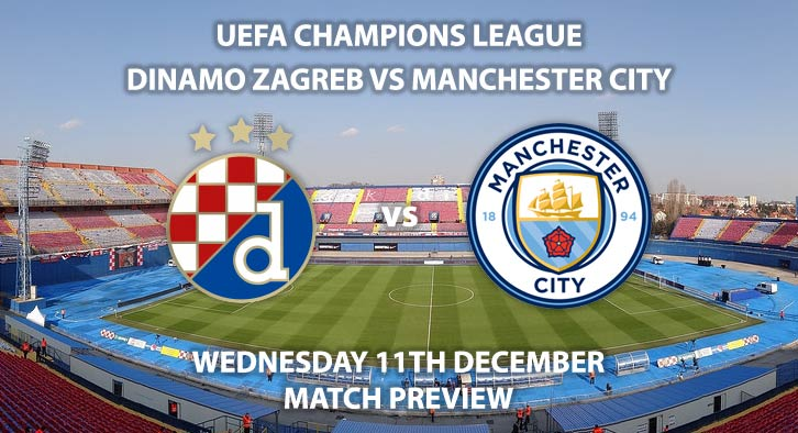 Match Betting Preview - Dinamo Zagreb vs Manchester City. Wednesday 11th December 2019, UEFA Champions League - Stadion Maksimir. Live on BT Sport 3 – Kick-Off: 17:55 GMT.