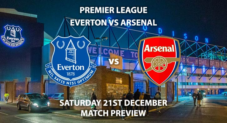 Match Betting Preview - Everton vs Arsenal. Saturday 21st December 2019, FA Premier League - Goodison Park. Live on BT Sport 1 – Kick-Off: 12:30 GMT.