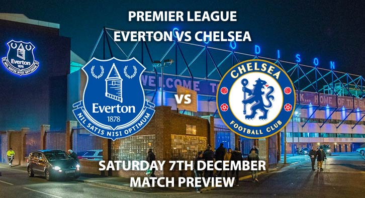 Match Betting Preview - Everton vs Chelsea. Saturday 7th December 2019, FA Premier League - Goodison Park. Live on BT Sport 1 – Kick-Off: 12:30 GMT.