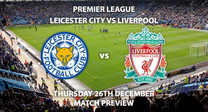 Match Betting Preview - Leicester City vs Liverpool. Thursday 26th December 2019, FA Premier League - King Power Stadium. Live on Amazon Prime Video – Kick-Off: 20:00 GMT.
