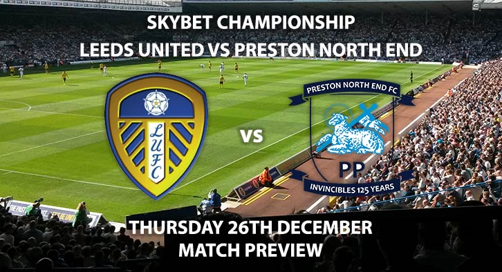 Match Betting Preview - Leeds United vs Preston North End. Thursday 26th December 2019, The Championship - Elland Road. Live on Sky Sports Football HD – Kick-Off: 17:15 GMT.