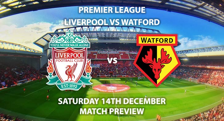 Match Betting Preview - Liverpool vs Watford. Saturday 12th December 2019, FA Premier League - Anfield. Live on BT Sport 1 – Kick-Off: 12:30 GMT.