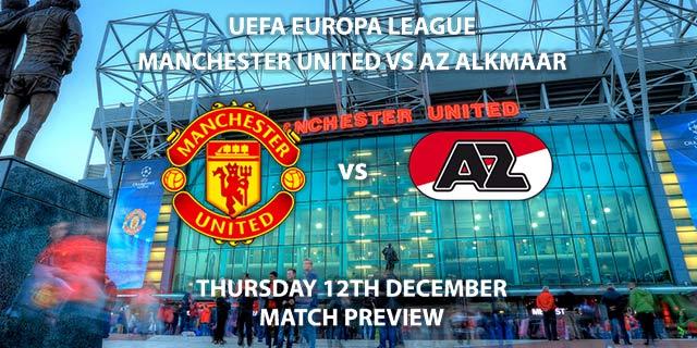Match Betting Preview - Manchester United vs AZ Alkmaar. Thursday 12th December 2019, UEFA Europa League - Old Trafford. Live on BT Sport 2 – Kick-Off: 20:00 GMT.