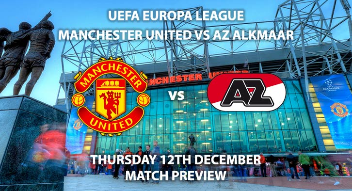Match Betting Preview - Manchester United vs AZ Alkmaar. Thursday 12th December 2019, UEFA Europa League - Old Trafford. Live on BT Sport 2 – Kick-Off: 20:00 GMT.