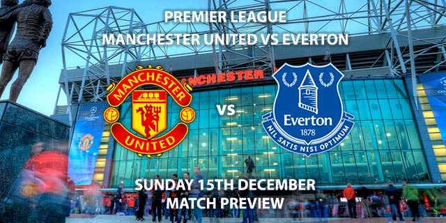 Match Betting Preview - Manchester United vs Everton. Sunday 15th December 2019, FA Premier League - Old Trafford. Live on Sky Sports Premier League HD – Kick-Off: 14:00 GMT.