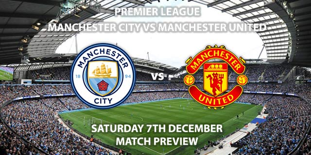 Match Betting Preview - Manchester City vs Manchester United. Saturday 7th December 2019, FA Premier League - Etihad Stadium. Live on Sky Sports Main Event HD – Kick-Off: 17:30 GMT.