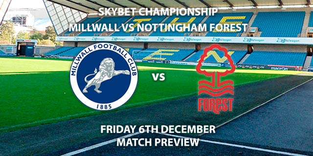 Match Betting Preview - Millwall vs Nottingham Forest. Friday 6th December 2019, The Championship - The Den. Live on Sky Sports Action HD – Kick-Off: 19:45 GMT.