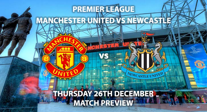Match Betting Preview - Manchester United vs Newcastle United. Thursday 26th December 2019, FA Premier League - Old Trafford. Live on Amazon Prime Video – Kick-Off: 17:30 GMT.