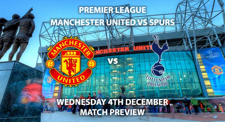 Match Betting Preview - Manchester United vs Tottenham Hotspur. Wednesday 4th December 2019, FA Premier League - Old Trafford. Live on Amazon Prime – Kick-Off: 20:15 GMT.