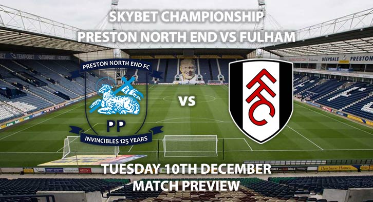 Match Betting Preview - Preston vs Fulham. Tuesday 10th December 2019, The Championship - Deepdale. Live on Sky Sports Main Event HD – Kick-Off: 19:45 GMT.