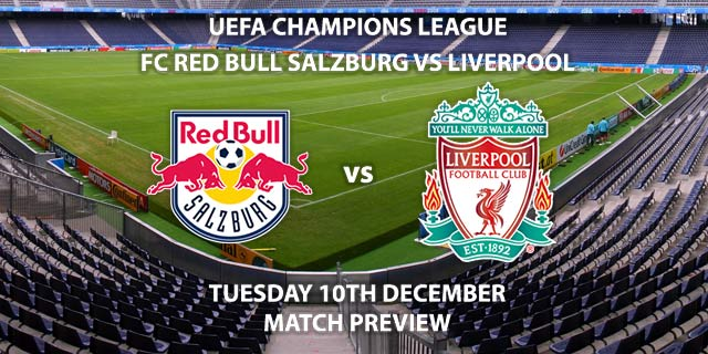 Match Betting Preview - RB Salzburg vs Liverpool. Tuesday 10th December 2019, UEFA Champions League - Red Bull Arena. Live on BT Sport 3 – Kick-Off: 17:55 GMT.