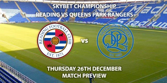 Match Betting Preview - Reading vs QPR. Thursday 26th December 2019, The Championship - Madejski Stadium. Live on Sky Sports Football HD – Kick-Off: 19:30 GMT.