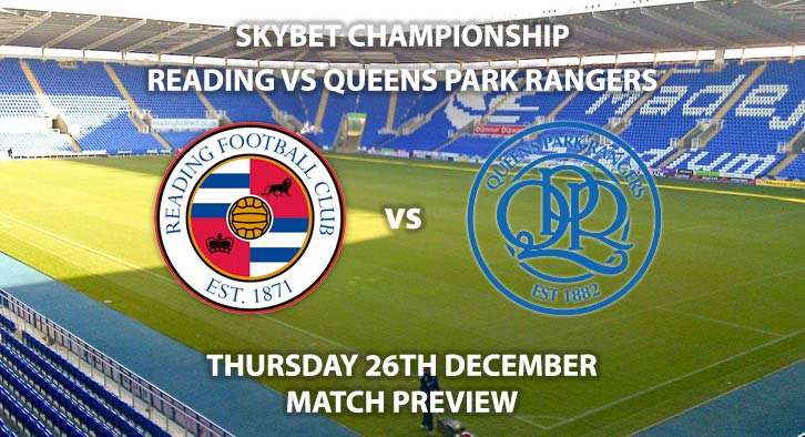 Match Betting Preview - Reading vs QPR. Thursday 26th December 2019, The Championship - Madejski Stadium. Live on Sky Sports Football HD – Kick-Off: 19:30 GMT.