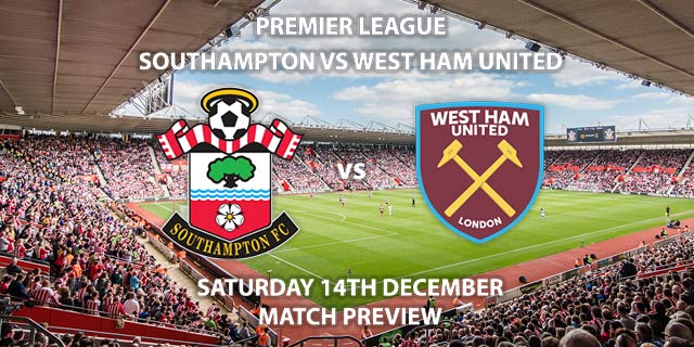 Match Betting Preview - Southampton vs West Ham United. Saturday 14th December 2019, FA Premier League - St Mary's Stadium. Live on Sky Sports Premier League HD – Kick-Off: 17:30 GMT.