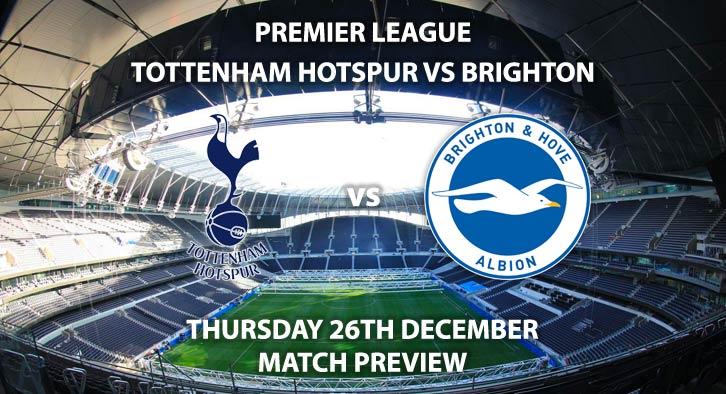 Match Betting Preview - Tottenham Hotspur vs Brighton and Hove Albion. Thursday 26th December 2019, FA Premier League - Tottenham Hotspur Stadium. Live on Amazon Prime Video – Kick-Off: 12:30 GMT.