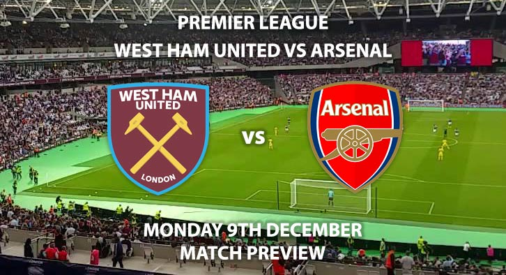 Match Betting Preview - West Ham United vs Arsenal. Monday 9th December 2019, FA Premier League - London Stadium. Live on Sky Sports Premier League HD – Kick-Off: 20:00 GMT.