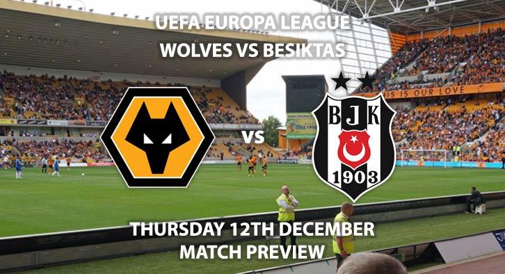 Match Betting Preview - Wolves vs Besiktas. Thursday 12th December 2019, UEFA Europa League - Molineux. Live on BT Sport ESPN – Kick-Off: 20:00 GMT.