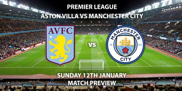 Match Betting Preview - Aston Villa vs Manchester City. Sunday 12th January 2020, FA Premier League - Villa Park. Live on Sky Sports Main Event – Kick-Off: 16:30 GMT.