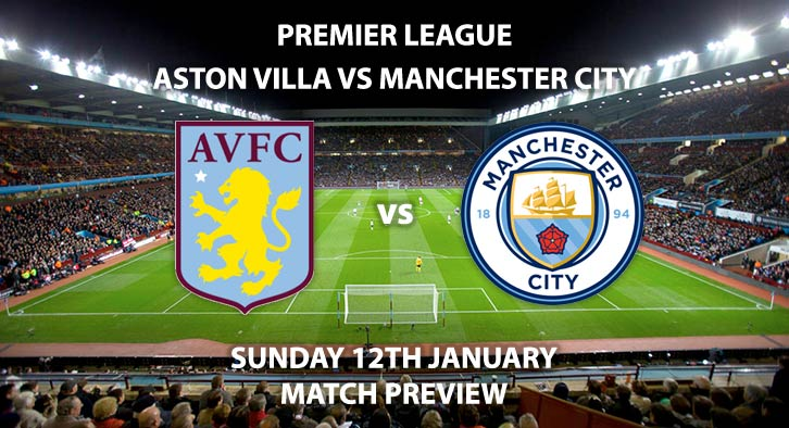 Match Betting Preview - Aston Villa vs Manchester City. Sunday 12th January 2020, FA Premier League - Villa Park. Live on Sky Sports Main Event – Kick-Off: 16:30 GMT.