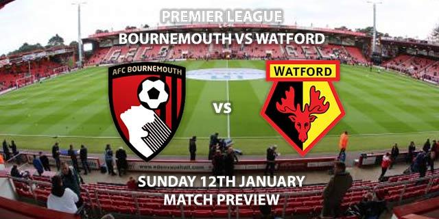 Match Betting Preview - Bournemouth vs Watford. Sunday 12th January 2020, FA Premier League - Vitality Stadium. Live on Sky Sports Football – Kick-Off: 14:00 GMT.