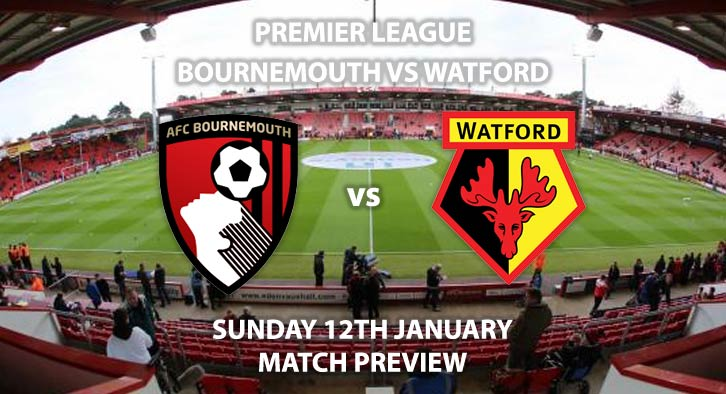 Match Betting Preview - Bournemouth vs Watford. Sunday 12th January 2020, FA Premier League - Vitality Stadium. Live on Sky Sports Football – Kick-Off: 14:00 GMT.