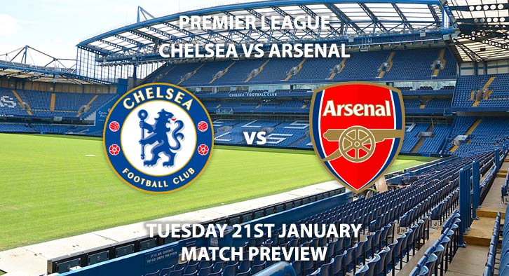 Match Betting Preview - Chelsea vs Arsenal. Tuesday 21st January 2020, FA Premier League - Stamford Bridge. Live on BT Sport 1 – Kick-Off: 20:15 GMT.