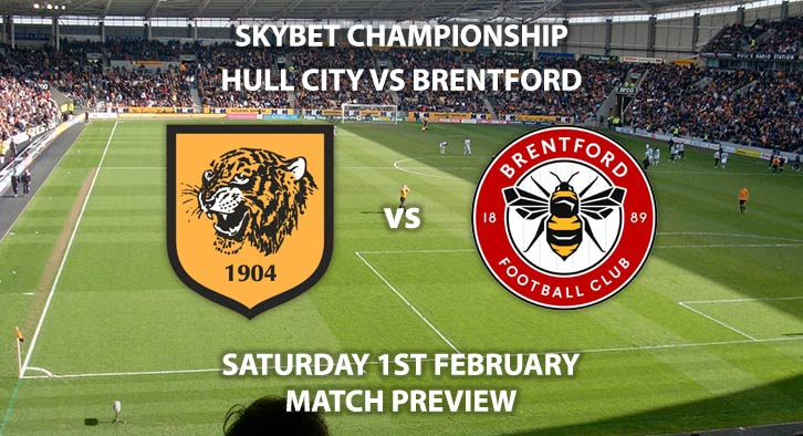 Match Betting Preview - Hull City vs Brentford. Saturday 1st February 2020, The Championship - KCOM Stadium. Live on Sky Sports Football HD – Kick-Off: 12:30 GMT.