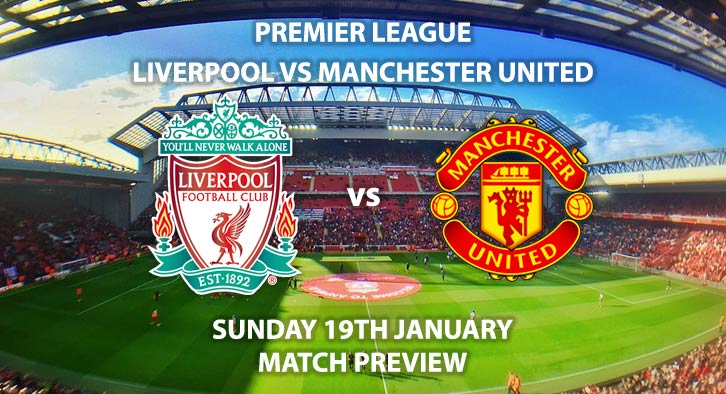 Match Betting Preview - Liverpool vs Manchester United. Sunday 19th January 2020, FA Premier League - Anfield. Live on Sky Sports Premier League HD – Kick-Off: 16:30 GMT.