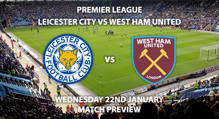 Match Betting Preview - Leicester City vs West Ham United. Wednesday 22nd January 2020, FA Premier League - King Power Stadium. Live on BT Sport 2 – Kick-Off: 19:30 GMT.