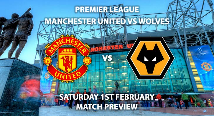 Match Betting Preview - Manchester United vs Wolves. Saturday 1st February 2020, FA Premier League - Old Trafford. Live on Sky Sports Main Event – Kick-Off: 17:30 GMT.