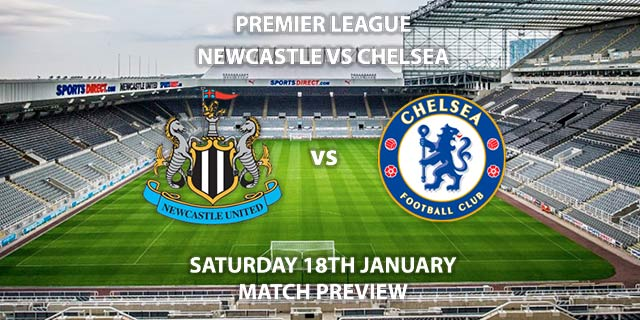 Match Betting Preview - Newcastle United vs Chelsea. Saturday 18th January 2020, FA Premier League - St James' Park. Live on Sky Sports Main Event HD – Kick-Off: 17:30 GMT.