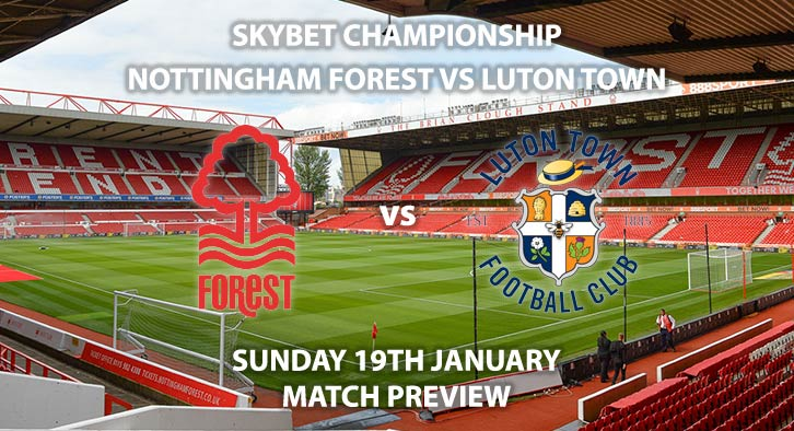 Match Betting Preview - Nottingham Forest vs Luton Town. Sunday 19th January 2020, The Championship - City Ground. Live on Sky Sports Football HD – Kick-Off: 12:00 GMT.