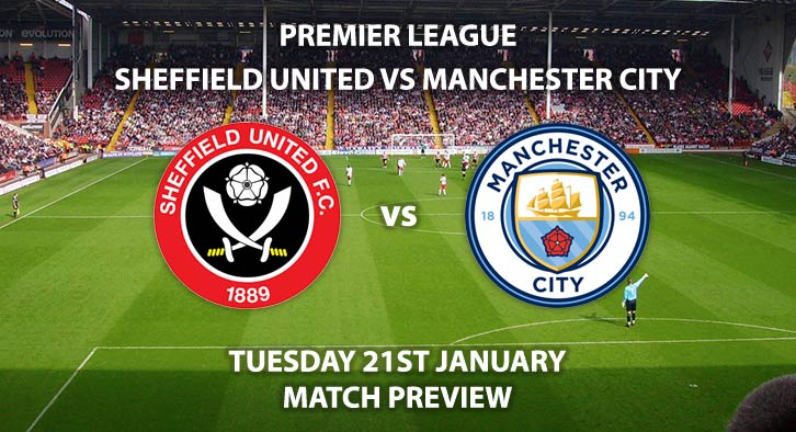 Match Betting Preview - Sheffield United vs Manchester City. Tuesday 21st January 2020, FA Premier League - Etihad Stadium. Live on BT Sport 2 – Kick-Off: 19:30 GMT.