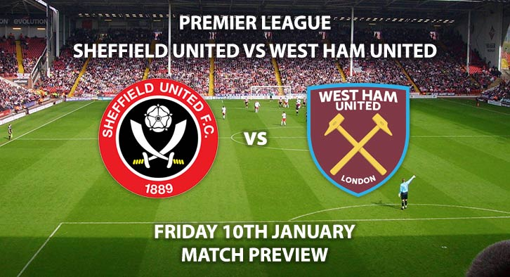 Match Betting Preview - Sheffield United vs West Ham United. Friday 10th January 2019, FA Premier League - Bramall Lane. Live on Sky Sports Football – Kick-Off: 20:00 GMT.