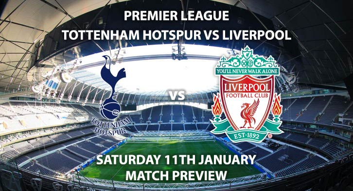 Match Betting Preview - Tottenham Hotspur vs Liverpool. Saturday 11th January 2020, FA Premier League - Tottenham Hotspur Stadium. Live on Sky Sports Football – Kick-Off: 17:30 GMT.