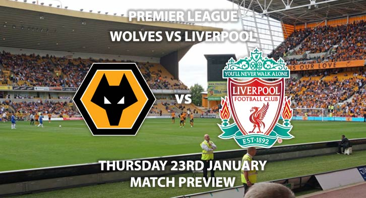 Match Betting Preview - Wolves vs Liverpool. Thursday 23rd January 2020, FA Premier League - Molineux. Live on BT Sport 1 – Kick-Off: 20:00 GMT.