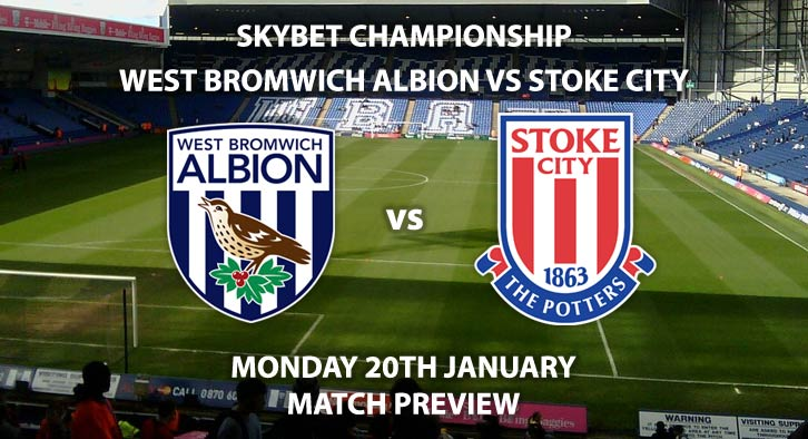 Match Betting Preview - West Bromwich Albion vs Stoke City. Monday 20th January 2020, The Championship - The Hawthorns. Live on Sky Sports Football HD – Kick-Off: 20:00 GMT.