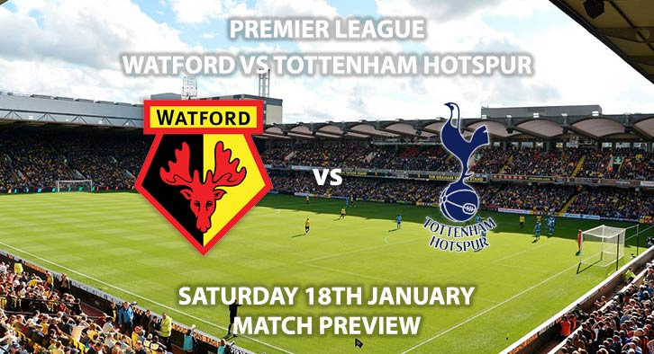 Match Betting Preview - Watford vs Tottenham Hotspur. Saturday 18th January 2020, FA Premier League - Vicarage Road. Live on BT Sport 1 HD – Kick-Off: 12:30 GMT.