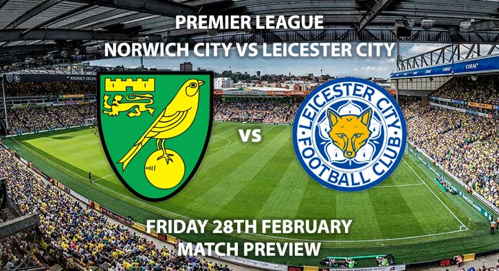 Match Betting Preview - Norwich City vs Leicester City. Friday 28th February 2020, FA Premier League - Carrow Road. Live on Sky Sports Main Event HD – Kick-Off: 20:00 GMT.