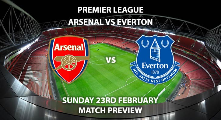 Match Betting Preview - Arsenal vs Everton. Sunday 23rd February 2020, FA Premier League - Emirates Stadium. Live on Sky Sports Premier League HD – Kick-Off: 20:00 GMT.