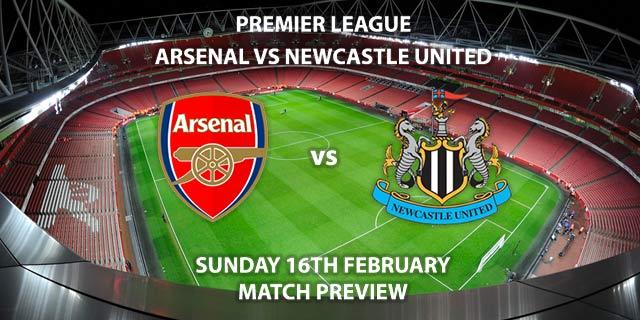 Match Betting Preview - Arsenal vs Newcastle. Sunday 16th February 2020, FA Premier League - Emirates Stadium. Live on Sky Sports Premier League HD – Kick-Off: 16:30 GMT.