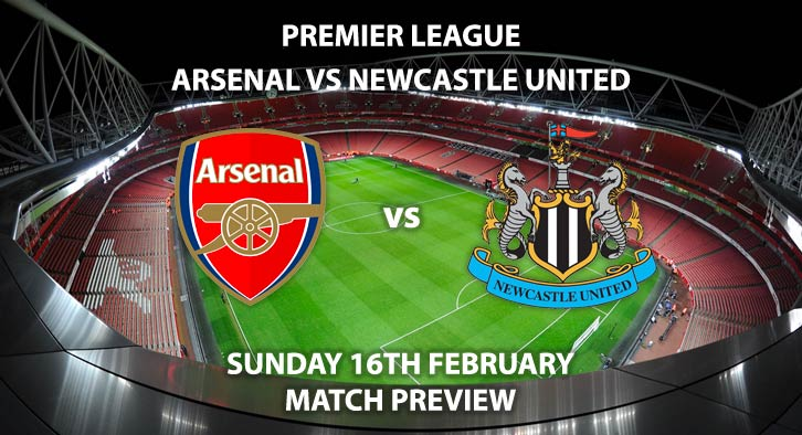 Match Betting Preview - Arsenal vs Newcastle. Sunday 16th February 2020, FA Premier League - Emirates Stadium. Live on Sky Sports Premier League HD – Kick-Off: 16:30 GMT.