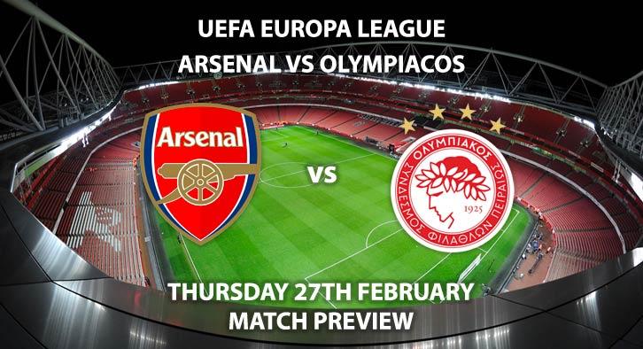 Match Betting Preview - Arsenal vs Olypiakos. Thursday 20th February 2020, UEFA Europa League - Emirates Stadium. Live on BT Sport 3 – Kick-Off: 20:00 GMT.