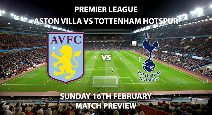 Match Betting Preview - Aston Villa vs Tottenham. Sunday 16th February 2020, FA Premier League - Villa Park. Live on Sky Sports Premier League HD – Kick-Off: 14:00 GMT.