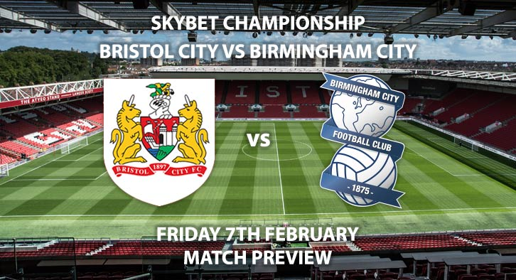 Match Betting Preview - Bristol City vs Birmingham City. Friday 7th February 2020, The Championship - Ashton Gate. Live on Sky Sports Football HD – Kick-Off: 19:45 GMT.