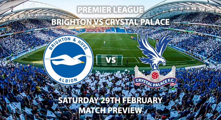 Match Betting Preview - Brighton vs Crystal Palace. Saturday 29th February 2020, FA Premier League - AMEX Stadium. Live on BT Sport 1 – Kick-Off: 12:30 GMT.